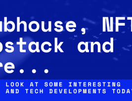 Clubhouse, NFTs, Substack and more…